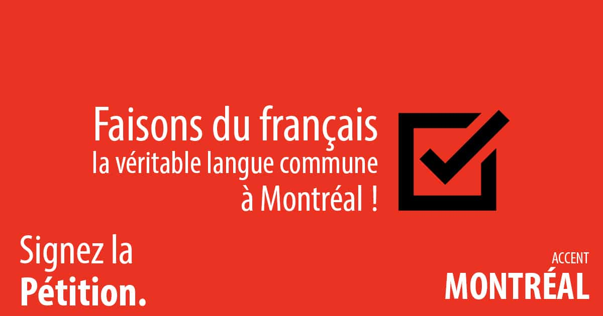 Accent Montréal Faisons du français la véritable langue commune de Montréal signez la pétition