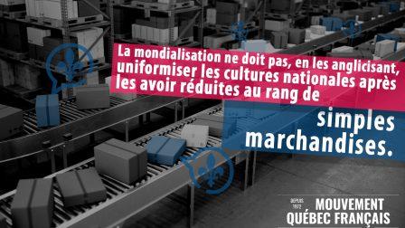 La mondialisation ne doit pas en les anglicisant uniformiser les cultures nationales après les avoir réduites au rang de simples marchandises